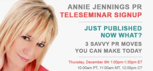 Publicity Teleseminar: Just Published, NOW WHAT? 3 Savvy PR Moves You Can Make Today
